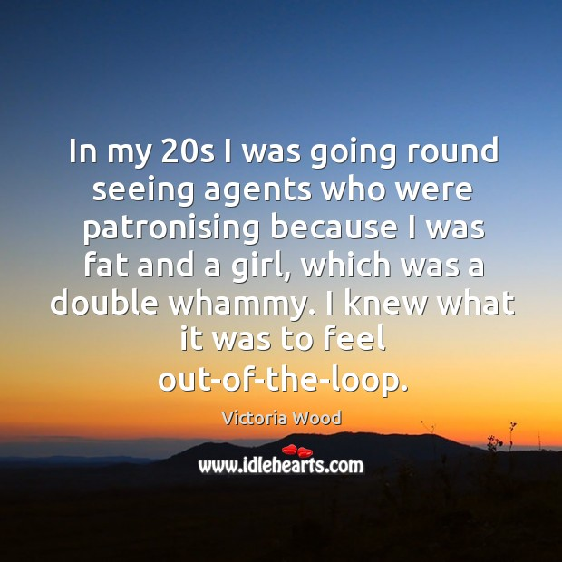 In my 20s I was going round seeing agents who were patronising because Image