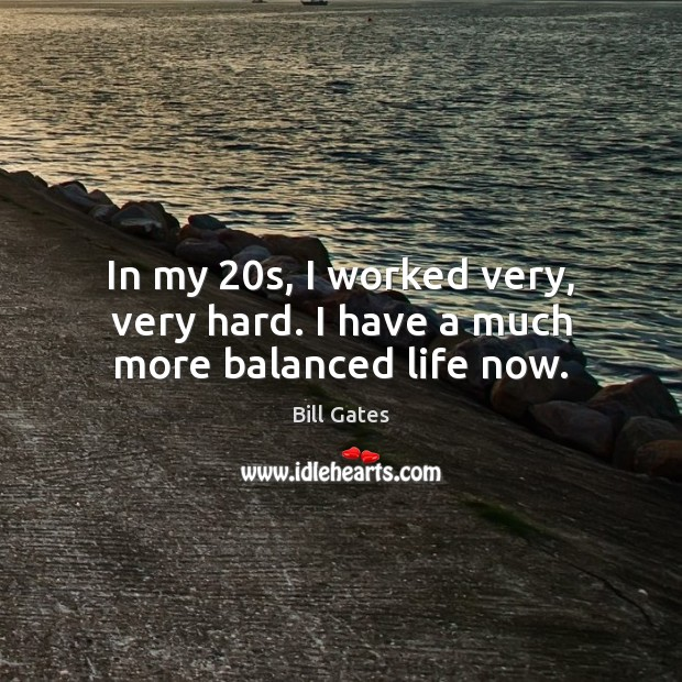 Image, In my 20s, I worked very, very hard. I have a much more balanced life now.