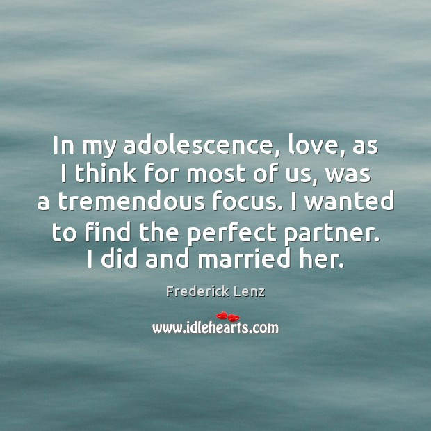 In my adolescence, love, as I think for most of us, was Frederick Lenz Picture Quote
