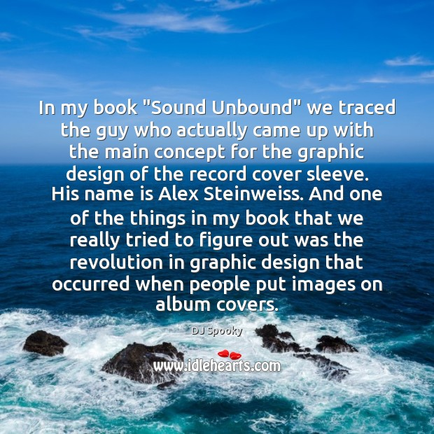 "In my book ""Sound Unbound"" we traced the guy who actually came DJ Spooky Picture Quote"