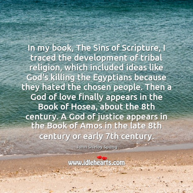 In my book, The Sins of Scripture, I traced the development of John Shelby Spong Picture Quote