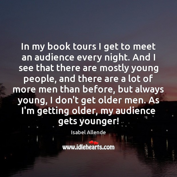 In my book tours I get to meet an audience every night. Image