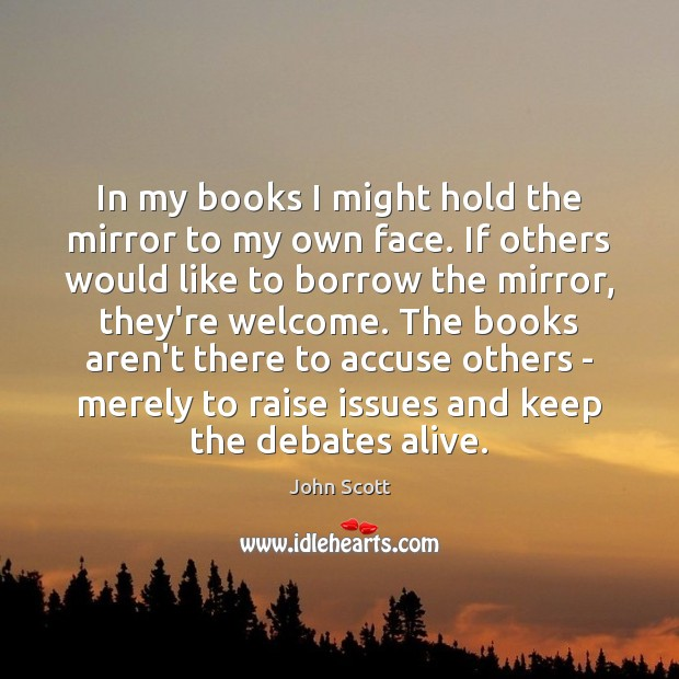 In my books I might hold the mirror to my own face. Image