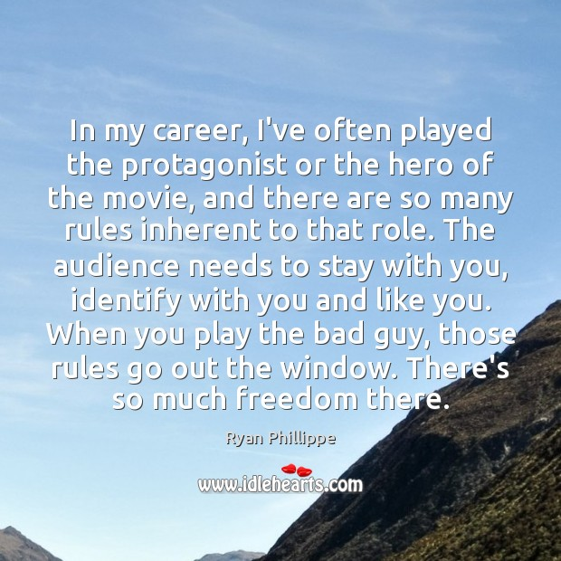 In my career, I've often played the protagonist or the hero of Ryan Phillippe Picture Quote