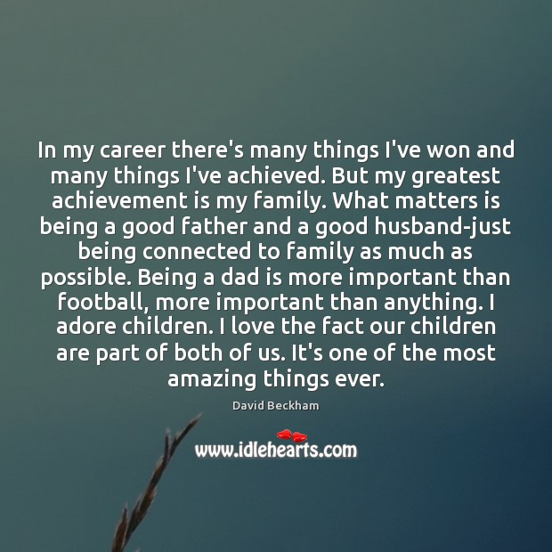 In my career there's many things I've won and many things I've Dad Quotes Image