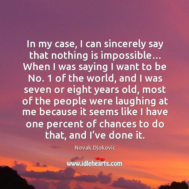 Image, In my case, I can sincerely say that nothing is impossible… when I was saying I want