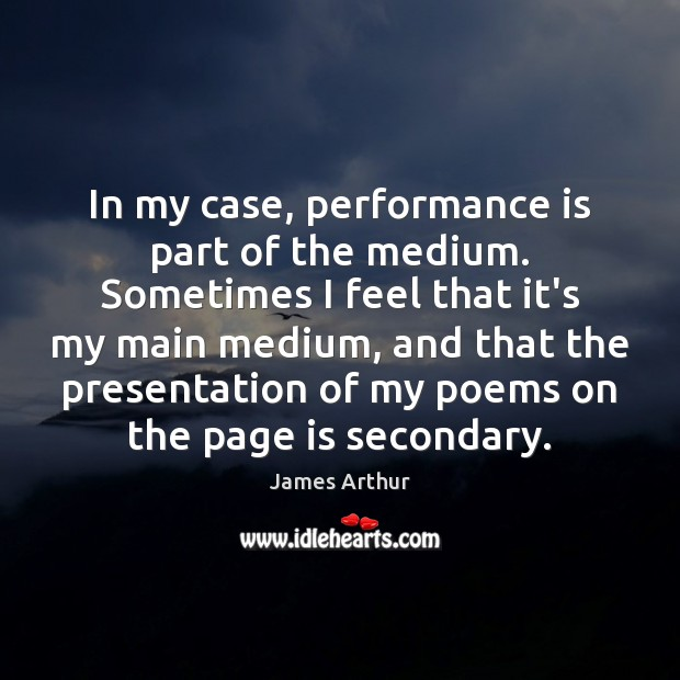 In my case, performance is part of the medium. Sometimes I feel Performance Quotes Image