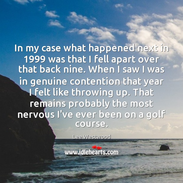 In my case what happened next in 1999 was that I fell apart Lee Westwood Picture Quote