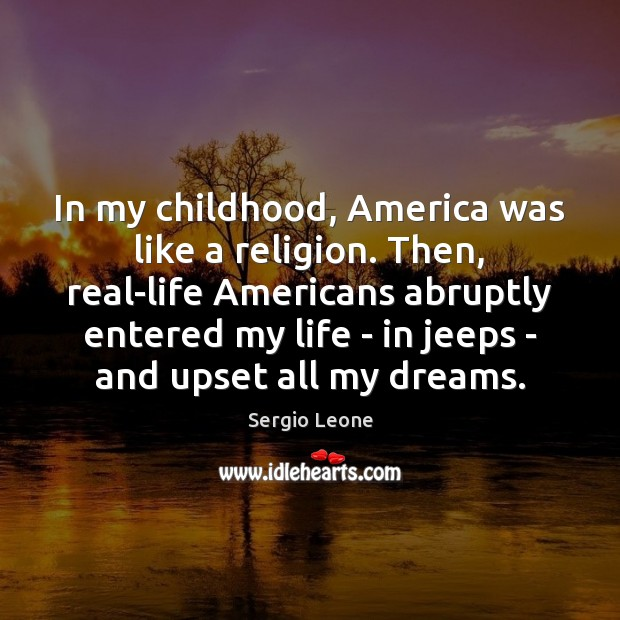 Image, In my childhood, America was like a religion. Then, real-life Americans abruptly