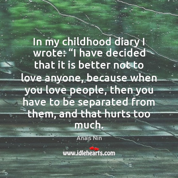 """In my childhood diary I wrote: """"I have decided that it is Anais Nin Picture Quote"""