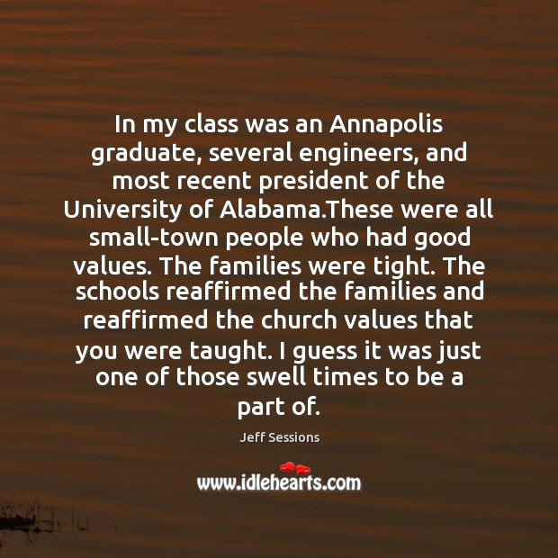 In my class was an Annapolis graduate, several engineers, and most recent Jeff Sessions Picture Quote