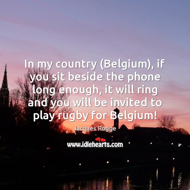 Image, In my country (Belgium), if you sit beside the phone long enough,