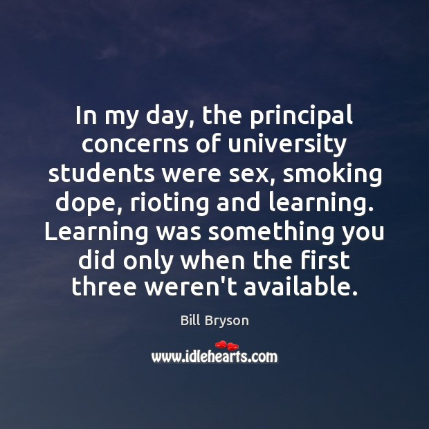In my day, the principal concerns of university students were sex, smoking Image