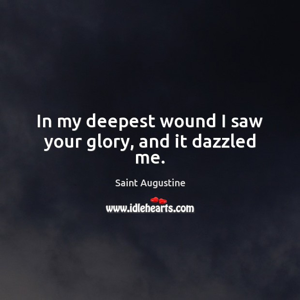 Image, In my deepest wound I saw your glory, and it dazzled me.