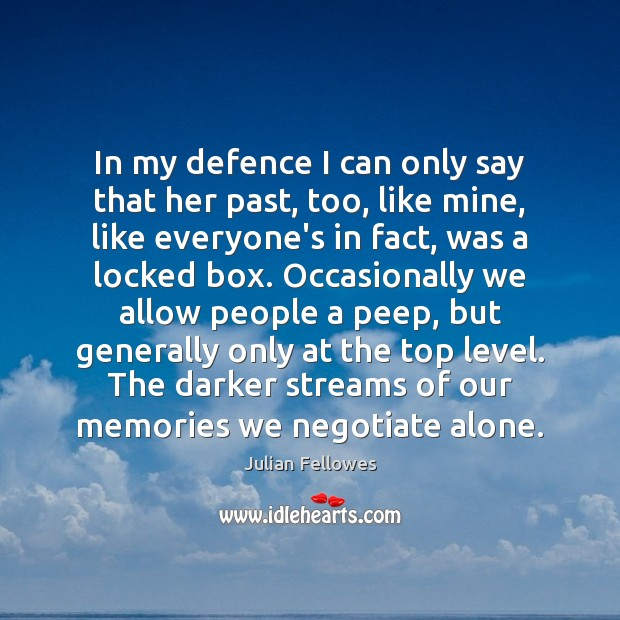 In my defence I can only say that her past, too, like Julian Fellowes Picture Quote