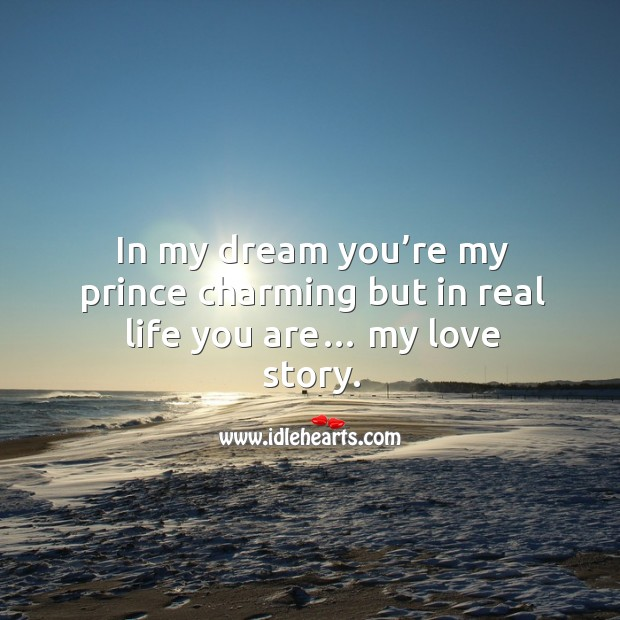 In my dream you're my prince charming but in real life you are… my love story. Image