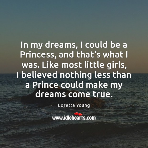 Loretta Young Picture Quote image saying: In my dreams, I could be a Princess, and that's what I