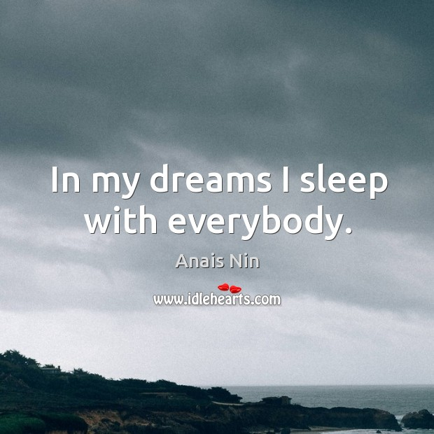 Image, In my dreams I sleep with everybody.