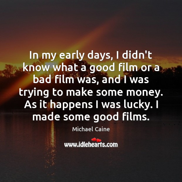 Image, In my early days, I didn't know what a good film or