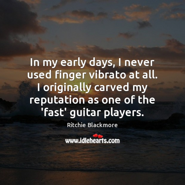 In my early days, I never used finger vibrato at all. I Ritchie Blackmore Picture Quote