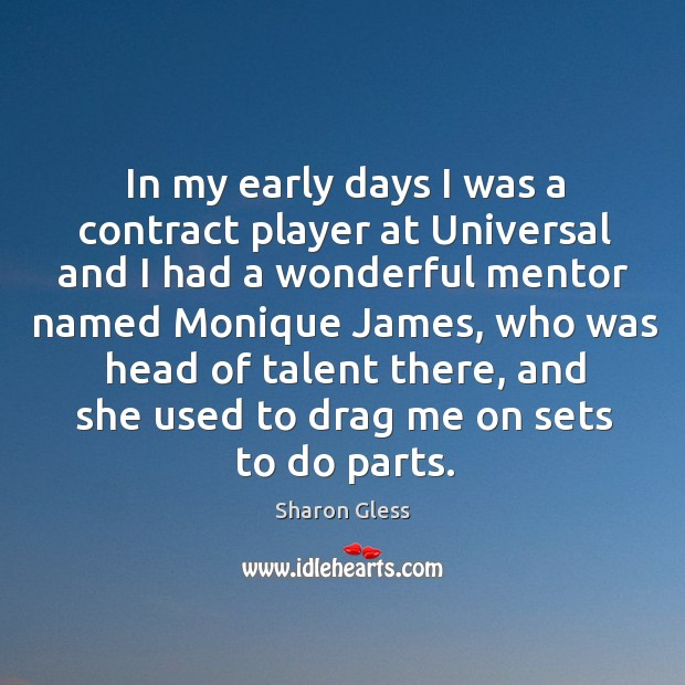 In my early days I was a contract player at universal and I had a wonderful mentor named monique james Image