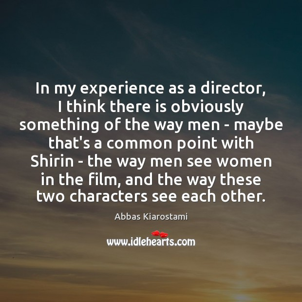 Image, In my experience as a director, I think there is obviously something