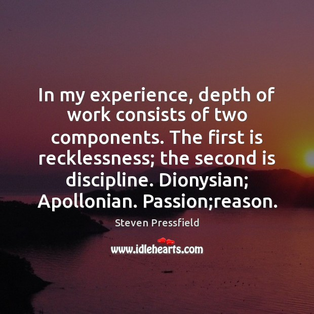In my experience, depth of work consists of two components. The first Steven Pressfield Picture Quote
