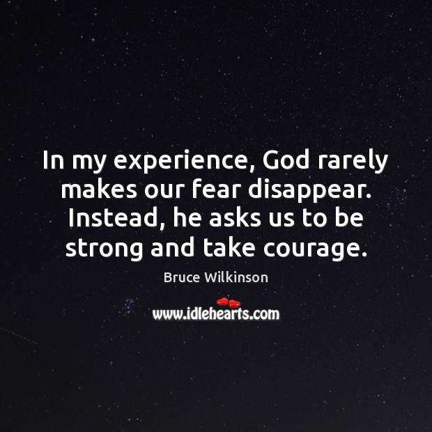 Image, In my experience, God rarely makes our fear disappear. Instead, he asks