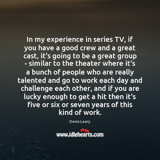 In my experience in series TV, if you have a good crew Image
