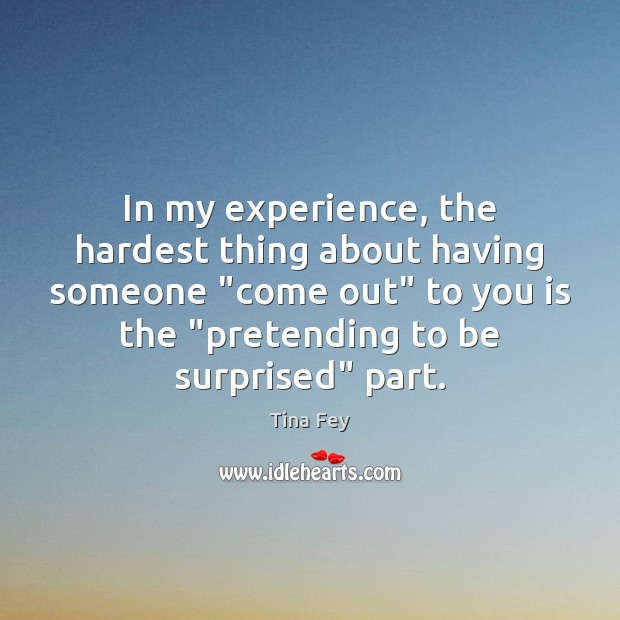 """Image, In my experience, the hardest thing about having someone """"come out"""" to"""