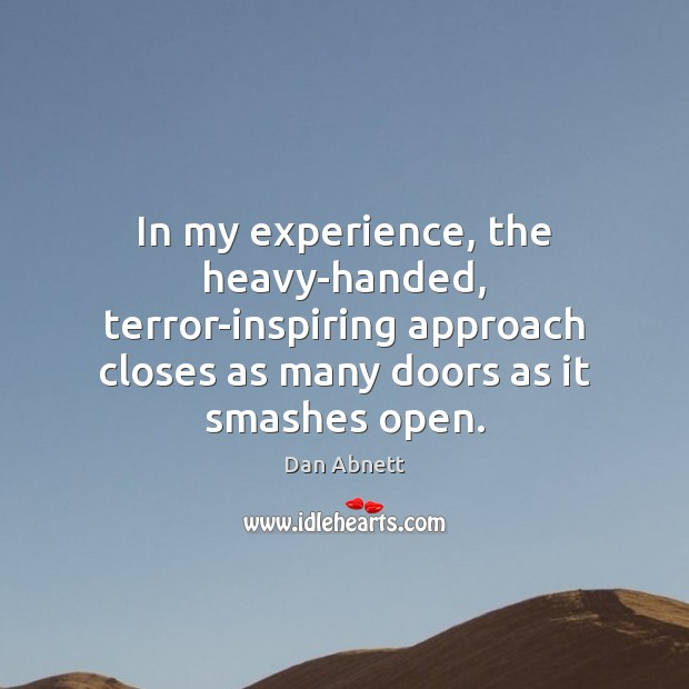 In my experience, the heavy-handed, terror-inspiring approach closes as many doors as Image