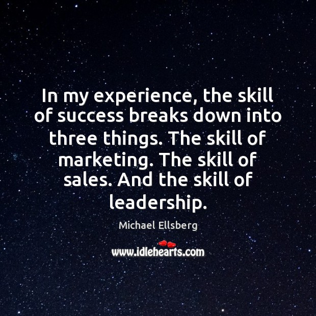 In my experience, the skill of success breaks down into three things. Image