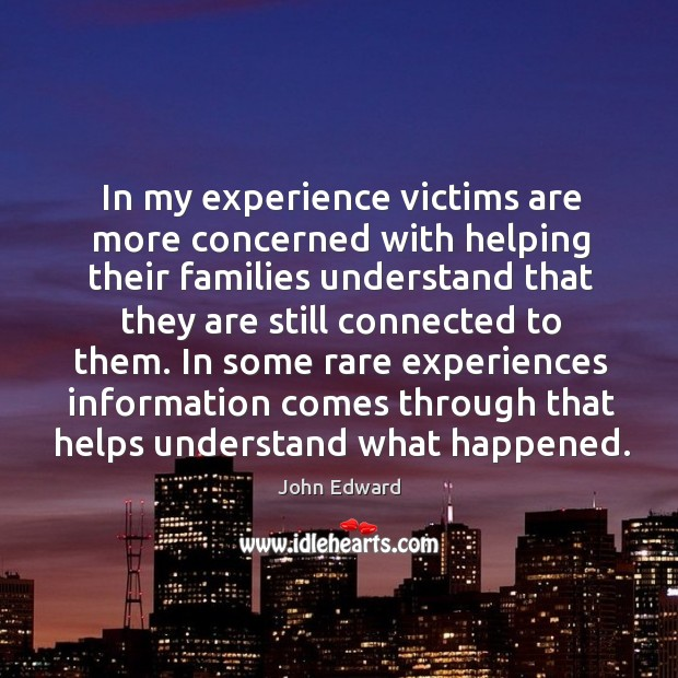In my experience victims are more concerned with helping their families understand that Image