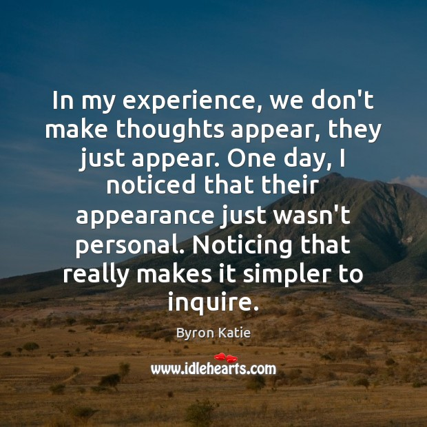 In my experience, we don't make thoughts appear, they just appear. One Appearance Quotes Image