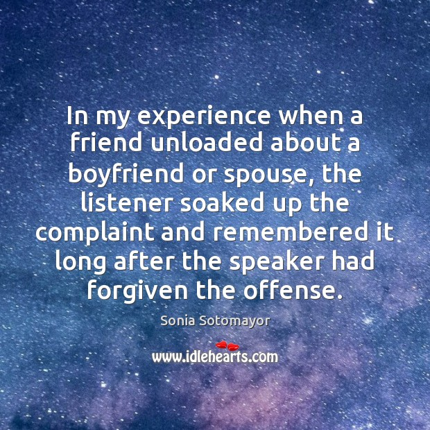 In my experience when a friend unloaded about a boyfriend or spouse, Image