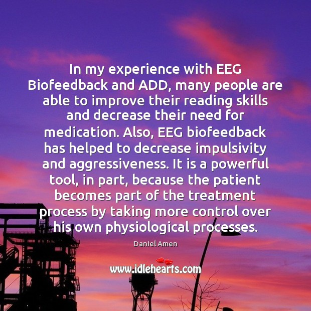 In my experience with EEG Biofeedback and ADD, many people are able Image