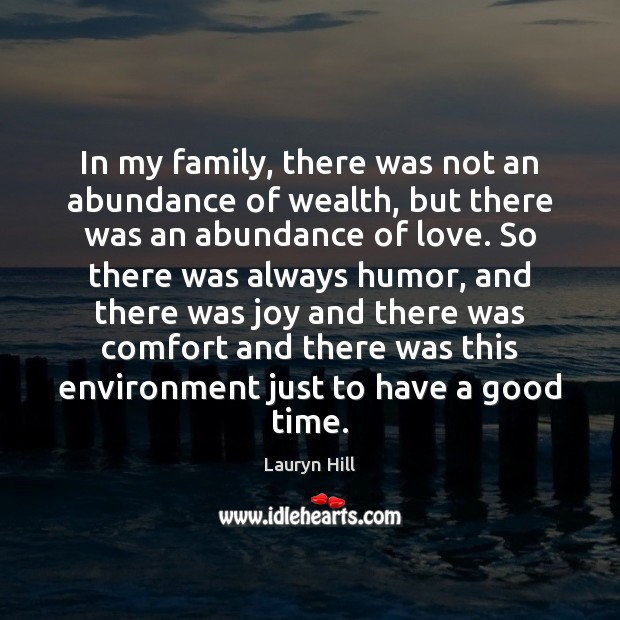 Image, In my family, there was not an abundance of wealth, but there