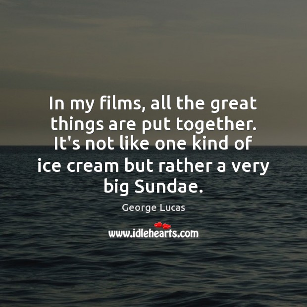 In my films, all the great things are put together. It's not Image