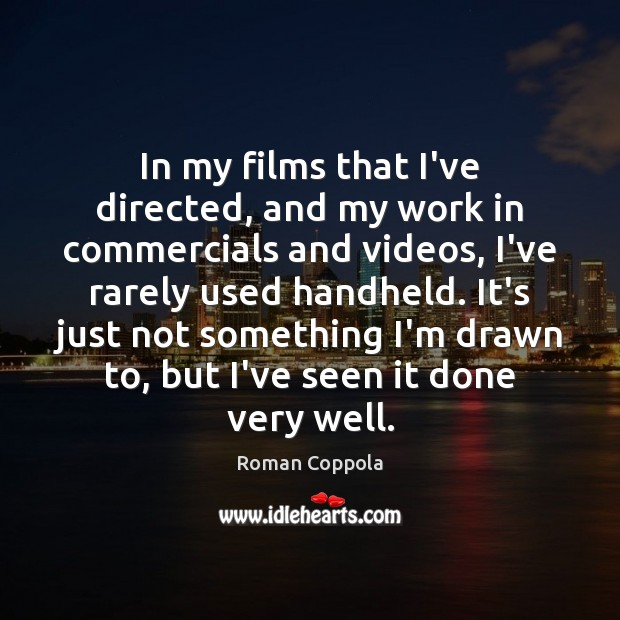 In my films that I've directed, and my work in commercials and Roman Coppola Picture Quote