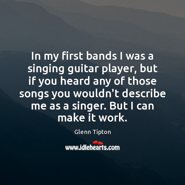 In my first bands I was a singing guitar player, but if Glenn Tipton Picture Quote