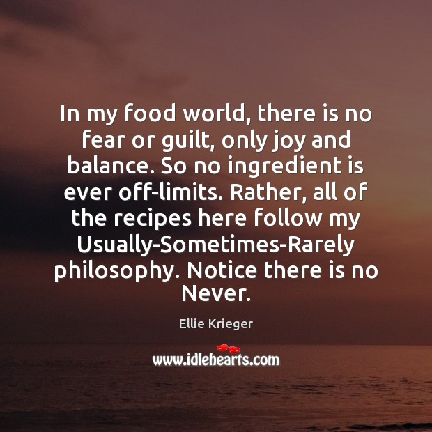 In my food world, there is no fear or guilt, only joy Ellie Krieger Picture Quote