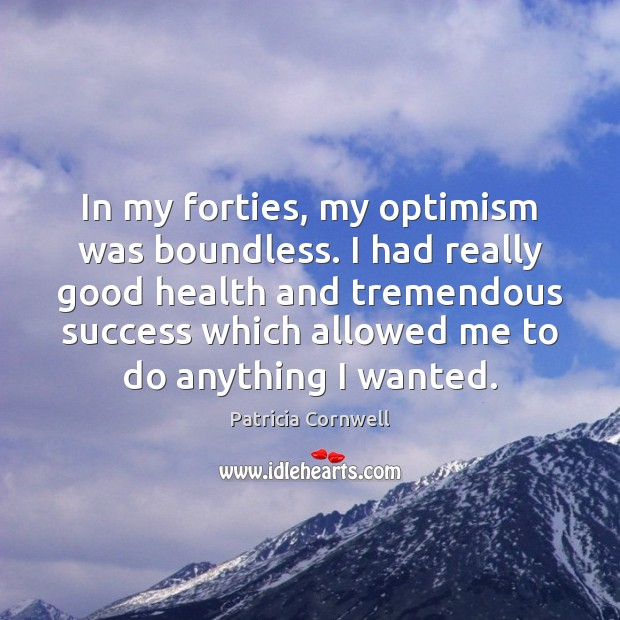 In my forties, my optimism was boundless. I had really good health Image