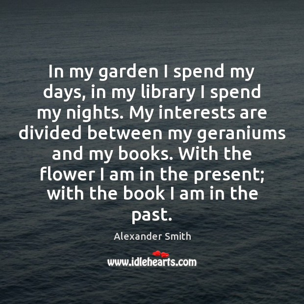 Image, In my garden I spend my days, in my library I spend