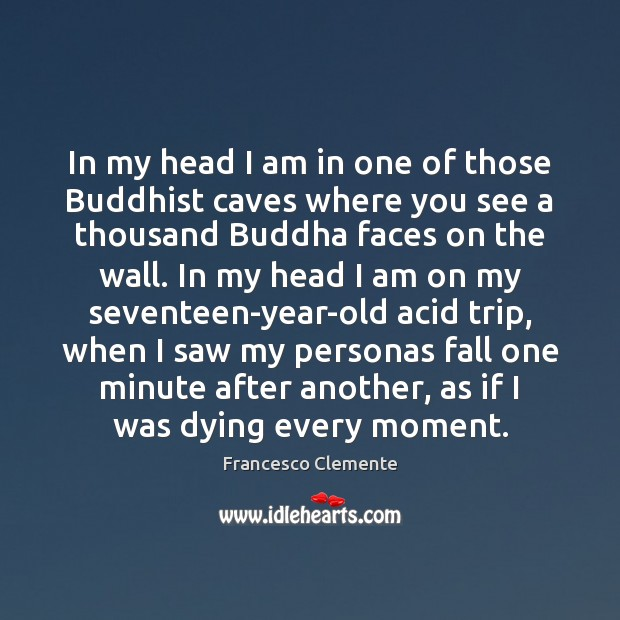 Image, In my head I am in one of those Buddhist caves where