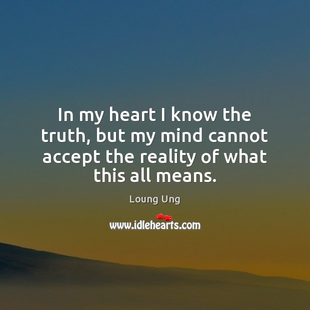In my heart I know the truth, but my mind cannot accept Image
