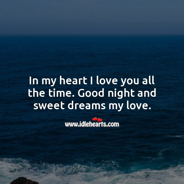 In my heart I love you all the time. Good night. Good Night Quotes for Love Image