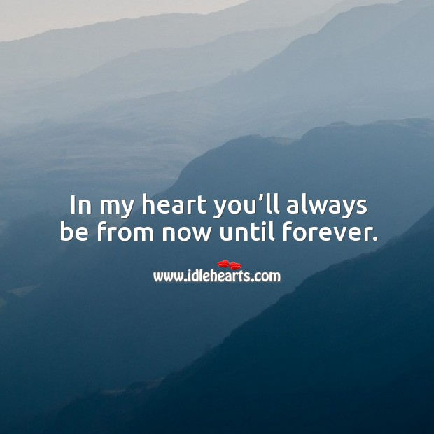 In my heart you'll always be from now until forever. Image