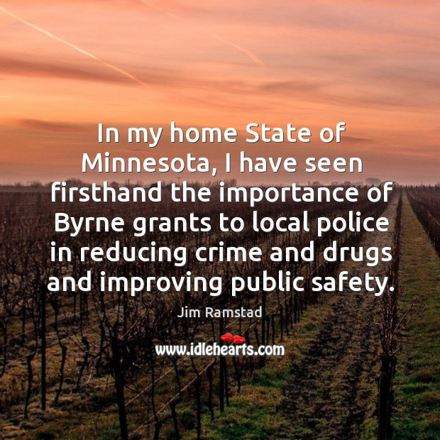 In my home state of minnesota, I have seen firsthand the importance of byrne grants to local Jim Ramstad Picture Quote