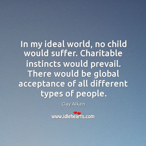 In my ideal world, no child would suffer. Charitable instincts would prevail. Image