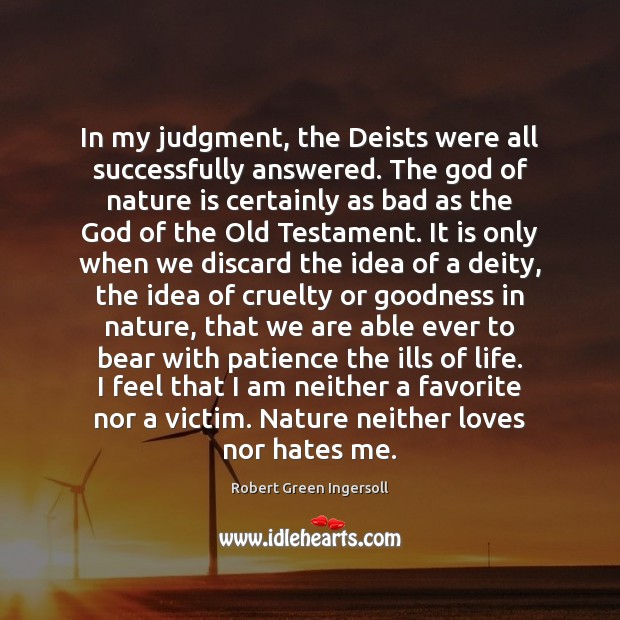 In my judgment, the Deists were all successfully answered. The God of Robert Green Ingersoll Picture Quote